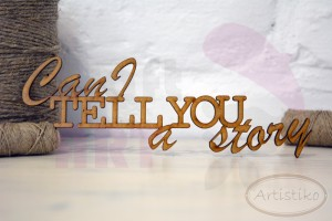 "Napis hdf ""Can I tell You a story"" 6,5cm Artistiko"